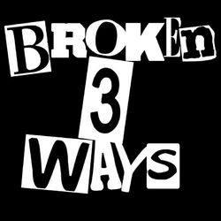 Broken 3 Ways